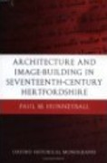 ARCHITECTURE AND IMAGE - BUILDING IN SEVENTEENTH - CENTURY HERYFORDSHIRE