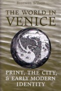 WORLD IN VENICE, THE. PRINT, THE CITY, & EARLY MODERN IDENTITY.