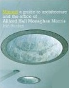 ALLFORD, HALL, MONAGHAN, MORRIS: MANUAL THE ARCHITECTURE AND THE OFFICE OF ALLFORD, HALL, MONAGHAN