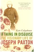 A THING IN DISGUISE. THE VISIONARY LIFE OF JOSEPH PAXTON