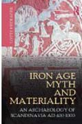 IRON AGE MYTH AND MATERIALITY. AN ARCHAEOLOGY OF SCANDINAVIA AD 400- 1000
