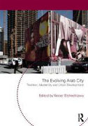 EVOLVING ARAB CITY, THE. TRADITION, MODERNITY AND URBAN DEVELOPMENT