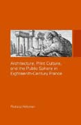ARCHITECTURE, PRINT CULTURE AND THE PUBLIC SPHERE IN EIGHTEENTH - CENTURY FRANCE