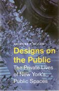 DESIGNS ON THE PUBLIC. THE PRIVATE LIVES OF NEW YORK'S PUBLIC SPACES