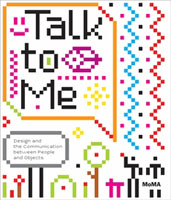 TALK TO ME. DESIGN AND THE COMMUNICATION BETWEEN PEOPLE AND OBJECTS