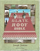 THE SLATE ROOF BIBLE. UNDERSTANDING, INSTALLING AND RESTORING THE WORLD'S FINEST ROOF