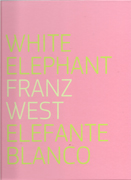 WEST: FRANZ WEST . WHITE ELEPHANT   ELEFANTE BLANCO