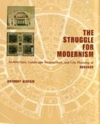 STRUGGLE FOR MODERNISM, THE  ARCHITECTURE, LANDSCAPE ARCHITECTURE, AND CITY PLANNING AT HARVARD