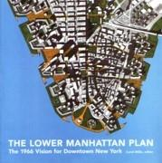 LOWER MANHATTAN PLAN, THE. THE 1966 VISION FOR DOWNTOWN NEW YORK**