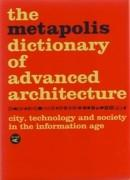 METAPOLIS DICTIONARY OF ADVANCED ARCHITECTURE, THE