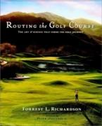 ROUTING THE GOLF COURSE. THE ARTS & SCIENCE THAT FORMS THE GOLF JOURNEY**