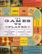 GAMES WE PLAYED: THE GOLDEN AGE BOARD AND TABLE GAMES
