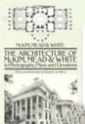 "MCKIM, MEAD AND WHITE: ARCHITECTURE OF MCKIM, MEAD AND WHITE IN PHOTOGRAPHS, PLANS ** ""AND ELEVATIONS"""
