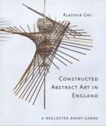 CONSTRUCTED ABSTRACT ART IN ENGLAND AFTER THE SECOND WORLD WAR. A NEGLECTED AVANT GARDE.