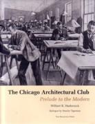 CHICAGO ARCHITECTURAL CLUB, THE. PRELUDE TO THE MODERN