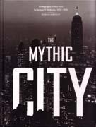 MYTHIC CITY, THE. PHOTOGRAPHS OF NEW YORK BY SAMUEL H. GOTTSCHO, 1925- 1940