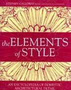 ELEMENTS OF STYLE. AN ENCYCLOPEDIA OF DOMESTIC ARCHITECTURAL DETAIL.