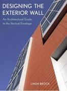 DESIGNING THE EXTERIOR WALL: AN ARCHITECTURAL GUIDE TO THE VERTICAL ENVELOPE.