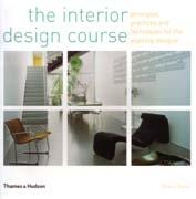 INTERIOR DESIGN COURSE, THE. PRINCIPLES, PRACTICES AND TECHNIQUES FOR THE ASPIRING DESIGNER.