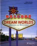 WELCOME DREAM WORLDS. ARCHITECTURE AND ENTERTAINMENT