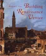 BUILDING RENAISSANCE VENICE. PATRONS, ARCHITECTS AND BUILDERS, C. 1430- 1500