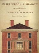 BLACKBURN: IN JEFFERSON'S SHADOW. THE ARCHITECTURE OF THOMAS R. BLACKBURN**
