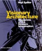 VISIONARY ARCHITECTURE. BLUEPRINTS OF THE MODERN IMAGINATION*.
