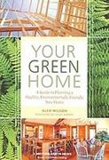 YOUR GREEN HOME. A GUIDE TO PLANNING A HEALTHY, ENVIRONMENTALLY FRIENDLY NEW HOME