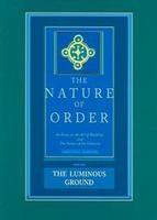 NATURE OF ORDER, THE. THE LUMINOUS GROUND. Vol.4