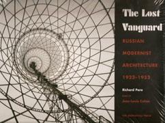 LOST VANGUARD, THE. RUSSIAN MODERNIST ARCHITECTURE 1922-1932 **