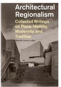 ARCHITECTURAL REGIONALISM. COLLECTED WRITINGS ONPLACE, IDENTITY, MODERNITY AND TRADITION