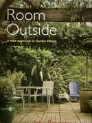 ROOM OUTSIDE. A NEW APPROACH TO GARDEN DESIGN