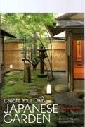 CREATE YOUR OWN JAPANESE GARDEN. A PRACTICAL GUIDE