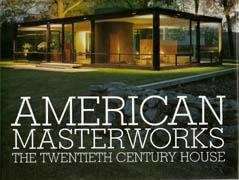 AMERICAN MASTERWORKS. THE TWENTIETH CENTURY HOUSE
