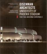 EISENMAN ARCHITECTS: UNIVERSITY OF PHOENIX STADIUM FOR THE ARIZONA CARDINALS. SOURCE BOOKS IN ARCH Nº 8