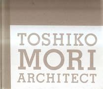 MORI: TOSHIKO MORI ARCHITECT **