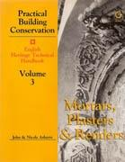 PRACTICAL BUILDING CONSERVATION. VOLUME 3. MORTARS, PLASTERS AND RENDERS