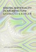 GRAMAZIO & KOHLER: DIGITAL MATERIALITY IN ARCHITECTURE.