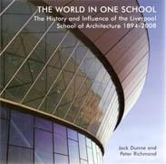 WORLD IN ONE SCHOOL. THE HISTORY AND INFLUENCE OF THE LIVERPOOL SCHOLL OF ARCHITECTURE 1894- 2008