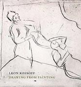 KOSSOFF: LEON KOSSOFF DRAWING FROM PAINTING