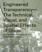ENGINEERED TRANSPARENCY. THE TECHNICAL VISUAL AND SPATIAL EFFECTS OF GLASS