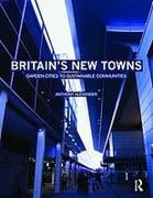 BRITAIN S NEW TOWNS. PAST AND FUTUE. FROM INDUSTRIAL SPRAWL TO SUSTAINABLE COMMUNITIES