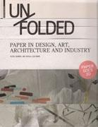 UN FOLDED. PAPER IN DESIGN, ART, ARCHITECTURE AND INDUSTRY