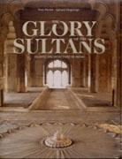 GLORY OF THE SULTANS, THE. ISLAMIC ARCHITECTURE IN INDIA **
