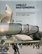 UNBUILT MASTERWORKS OF THE 21ST CENTURY. INSPIRATIONAL ARCHITECTURE FOR THE DIGITAL AGE