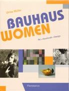 BAUHAUS WOMEN. ART, HANDICRAFT, DESIGN