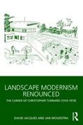 TUNNARD: LANDSCAPE MODERNISM RENOUNCED. THE CAREER OF CHRISTOPHER TUNNARD 1910-1979