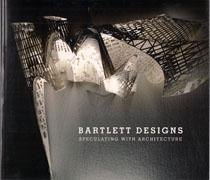 BARTLETT DESIGNS. SPECULATIN WITH ARCHITECTURE