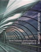 SCHULITZ ARCHITEKTEN: FORM FOLLOWS PERFORMANCE. WORKS 1995- 2010