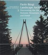 BURGI: PAOLO BURGI: LANDSCAPE ARCHITECT. 5 . DISCOVERING THE HORIZON: MOUNTAIN, LAKE, AND FOREST